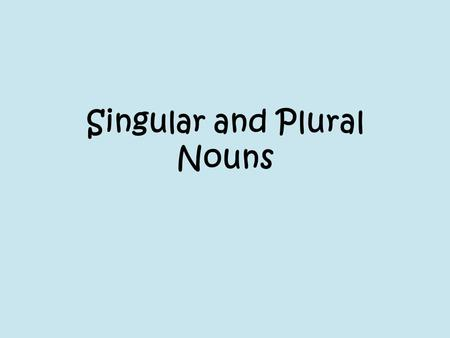 Singular and Plural Nouns. Singular Nouns Singular means ONE.