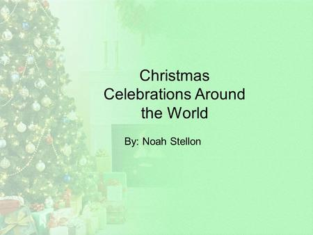 Christmas Celebrations Around the World By: Noah Stellon.