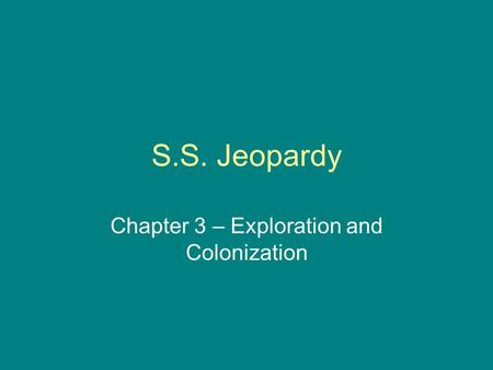 S.S. Jeopardy Chapter 3 – Exploration and Colonization.
