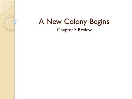 A New Colony Begins Chapter 5 Review. Birth of a Colony Why did many Europeans make the long journey to Pennsylvania? ◦ A. Religious Freedom ◦ B. Economic.