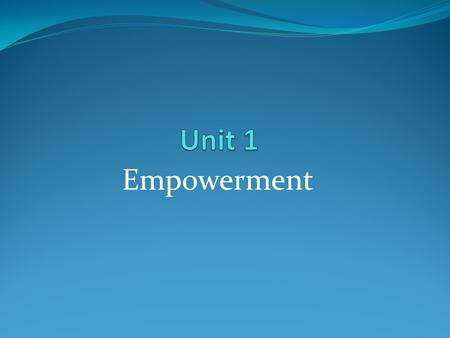 Empowerment. What is empowerment? When people are empowered, they have the ability to make choices and change their world. People have control over their.