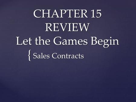 { CHAPTER 15 REVIEW Let the Games Begin Sales Contracts.