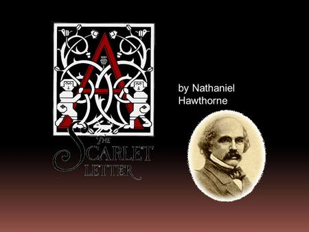 By Nathaniel Hawthorne. Nathaniel Hawthorne ^McFarland, Philip, Hawthorne in Concord, p. 18. Grove Press, 2004.  Nathaniel Hawthorne was born on July.