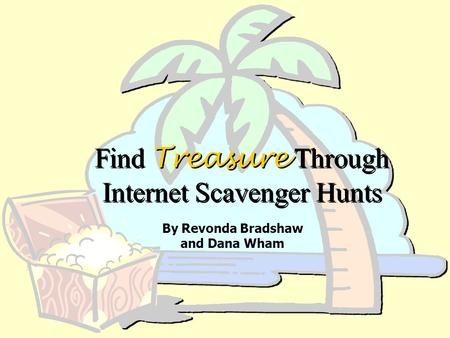 Find Treasure Through Internet Scavenger Hunts By Revonda Bradshaw and Dana Wham.