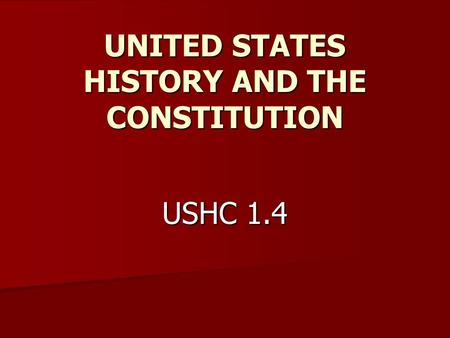 UNITED STATES HISTORY AND THE CONSTITUTION USHC 1.4.