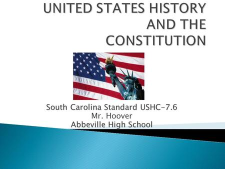 South Carolina Standard USHC-7.6 Mr. Hoover Abbeville High School.