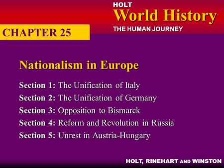 HOLT World History World History THE HUMAN JOURNEY HOLT, RINEHART AND WINSTON Nationalism in Europe Section 1:The Unification of Italy Section 2:The Unification.