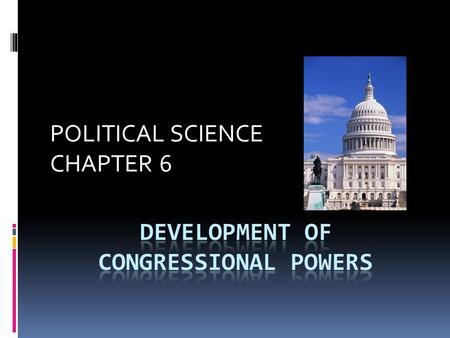 POLITICAL SCIENCE CHAPTER 6. SECTION 1: CONSTITUTIONAL POWERS CONSTITUTIONAL PROVISIONS Expressed Powers (Enumerated Powers) Article 1, Section 8, Clauses.