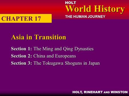 HOLT World History World History THE HUMAN JOURNEY HOLT, RINEHART AND WINSTON Asia in Transition Section 1:The Ming and Qing Dynasties Section 2:China.