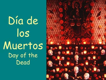 Día de los Muertos Day of the Dead. A little history... Día de los Muertos or Day of the Dead is over 3,000 years old ritual. This ritual is practiced.