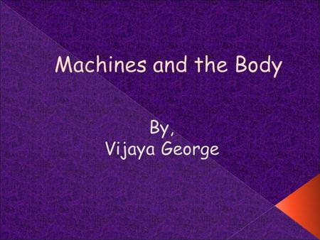 Machines and the Body By, Vijaya George.