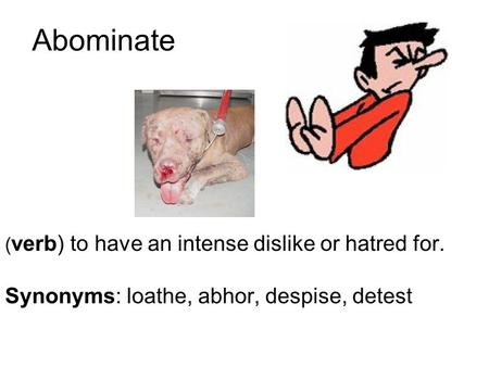 Abominate Synonyms: loathe, abhor, despise, detest