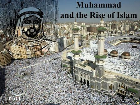 Muhammad and the Rise of Islam Part 1 Created by W. Williams 2009.