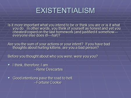 EXISTENTIALISM Is it more important what you intend to be or think you are or is it what you do. In other words, you think of yourself as honest and yet.