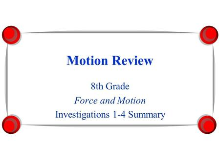 Motion Review 8th Grade Force and Motion Investigations 1-4 Summary.