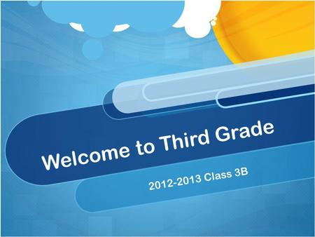 Welcome to Third Grade 2012-2013 Class 3B. Introductions.
