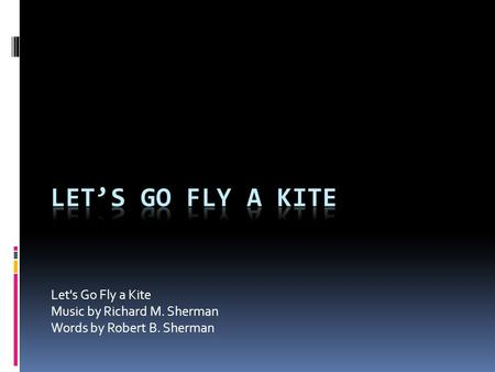 Let's Go Fly a Kite Music by Richard M. Sherman Words by Robert B. Sherman.