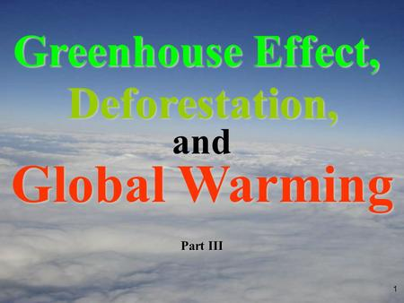 1 and Part III Greenhouse Effect, Deforestation, Global Warming.