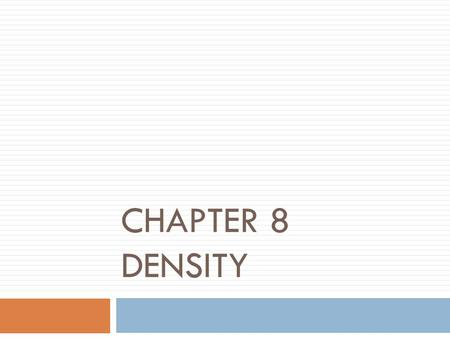 CHAPTER 8 DENSITY. Density  Density describes the amount of mass in a given volume of a substance.  In other words, density describes how closely packed.