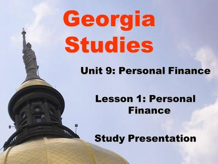 Georgia Studies Unit 9: Personal Finance Lesson 1: Personal Finance Study Presentation.