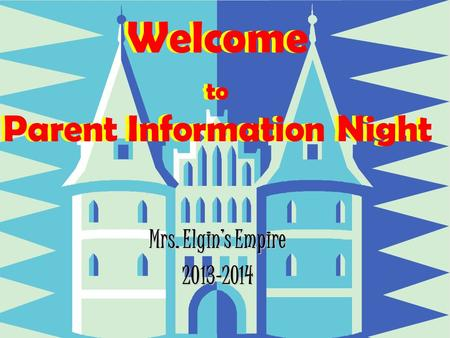 Mrs. Elgin's Empire 2013-2014 Welcome to Parent Information Night.