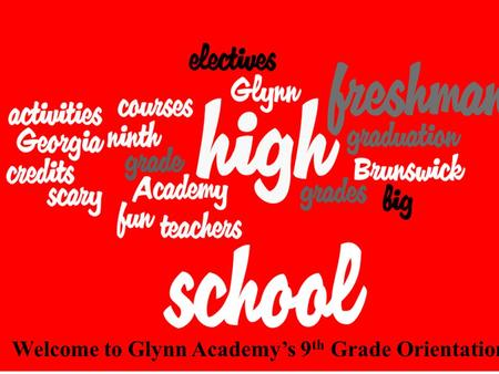 Welcome to Glynn Academy's 9 th Grade Orientation.