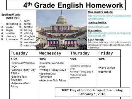 TuesdayWednesdayThursdayFriday 1/22 Grammar Workbook page Writing 4 Today: Day 1 and 2 Spelling Test Thursday Adjectives Quiz Friday 1/23 Grammar Workbook.
