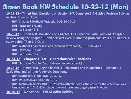  10-22-12 – Timed Test. Questions on Section 3-7. Complete 3-7 Guided Problem Solving in class. Then 3-6 Quiz.  HW: Chapter 3 Textbook Test, odd, DUE: