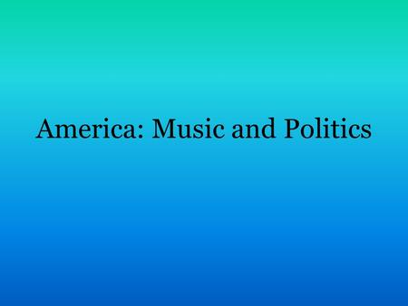 America: Music and Politics. Music sought to illustrate and portray our national identity. What should truly American music sound like? There was debate.