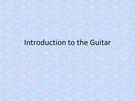 Introduction to the Guitar. Head Neck 6 Strings Sound Hole Sound Board Bridge Hollow Body Tuning Pegs Frets Pick Guard.