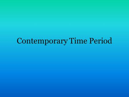 Contemporary Time Period