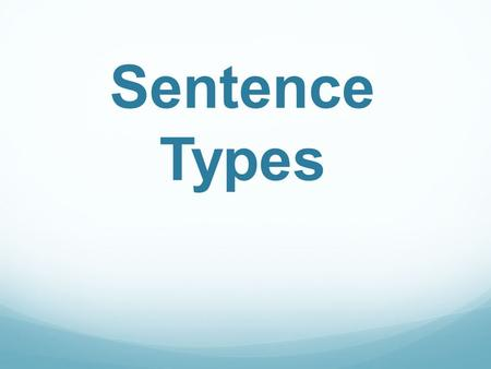 Sentence Types. A sentence can be defined as a group of words expressing a complete thought. A clause is defined as a group of words containing a subject.