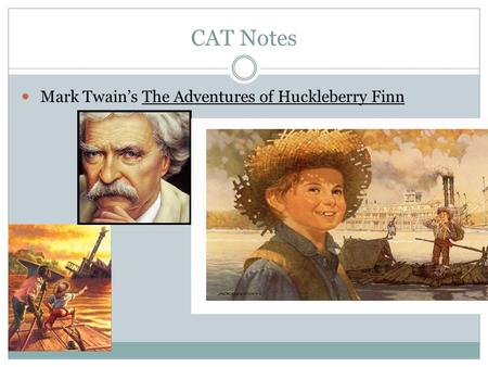 CAT Notes Mark Twain's The Adventures of Huckleberry Finn.
