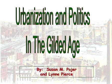 By: Susan M. Pojer and Lynne Pierce. Characteristics of Urbanization During the Gilded Age 1.Megalopolis. 2.Mass Transit. 3.Pronounced class distinctions.