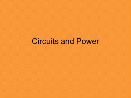 Circuits and Power. Series Circuit What happens to the resistance of the circuit as more bulbs are added? –The resistance will increase (light bulbs are.