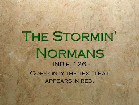 The Stormin' Normans INB p. 126 Copy only the text that appears in red. INB p. 126 Copy only the text that appears in red.