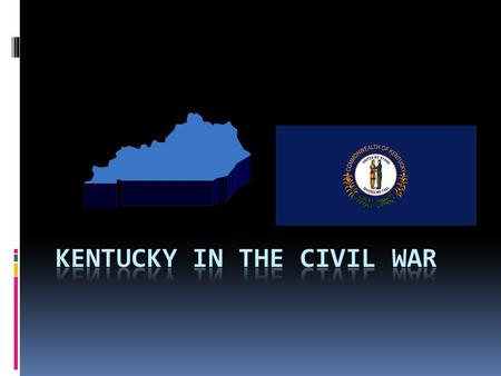 Border State Kentucky was a border state of key importance in the Civil War. President Abraham Lincoln recognized the importance of theCommonwealth when.
