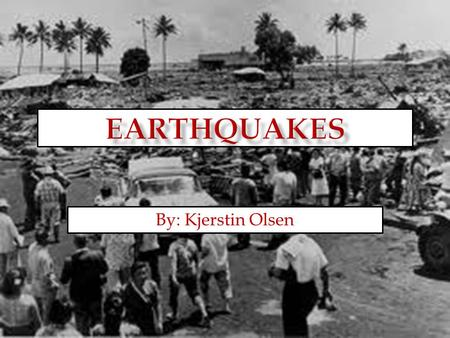 By: Kjerstin Olsen  Earthquakes are usually caused when rock underground suddenly breaks along a fault.