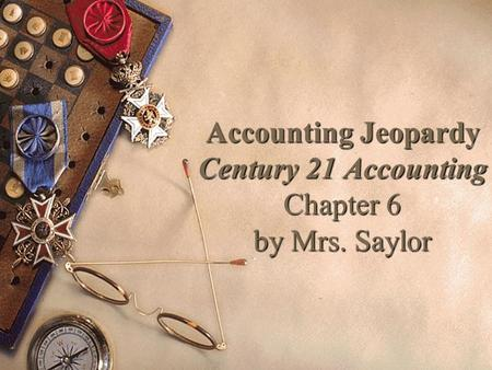 Accounting Jeopardy Century 21 Accounting Chapter 6 by Mrs. Saylor.