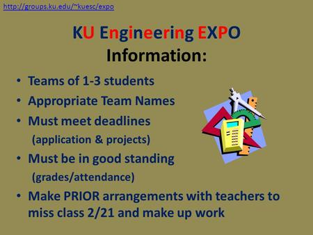 KU Engineering EXPO Information: Teams of 1-3 students Appropriate Team Names Must meet deadlines (application & projects) Must be in good standing (grades/attendance)