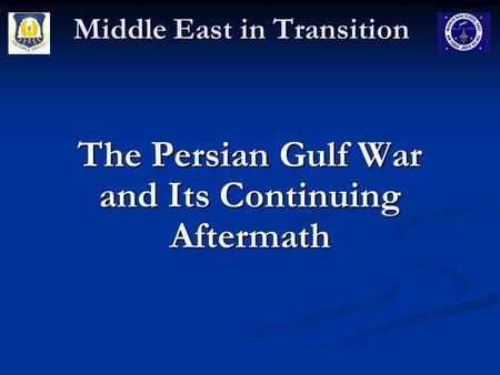 Middle East in Transition The Persian Gulf War and Its Continuing Aftermath.