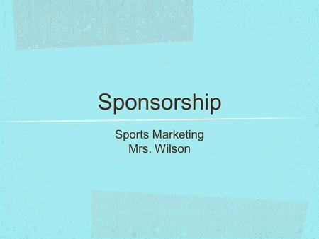 Sponsorship Sports Marketing Mrs. Wilson. Q.O.D. 10/16/13 What's most important or beneficial to someone running an event? The consumer (the sports or.
