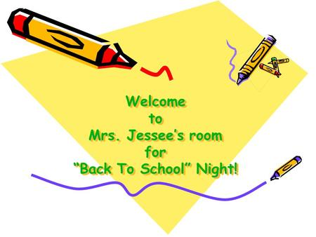 "Welcome to Mrs. Jessee's room for ""Back To School"" Night! Welcome to Mrs. Jessee's room for ""Back To School"" Night!"