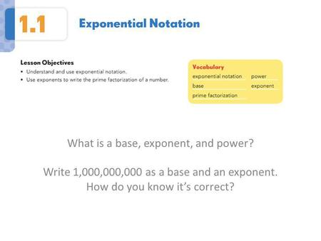 What is a base, exponent, and power? Write 1,000,000,000 as a base and an exponent. How do you know it's correct?