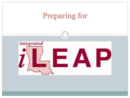 Preparing for. When is the iLEAP Test? The 2013-14 iLEAP Test will take place Monday, April 7 through Thursday, April 10. Please make every effort to.