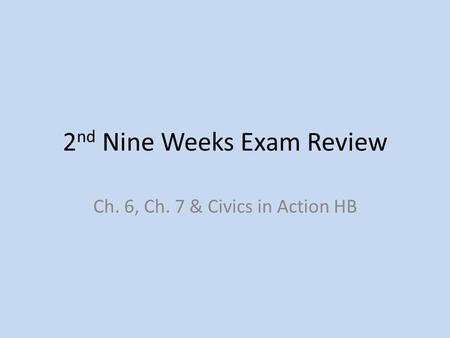 2 nd Nine Weeks Exam Review Ch. 6, Ch. 7 & Civics in Action HB.