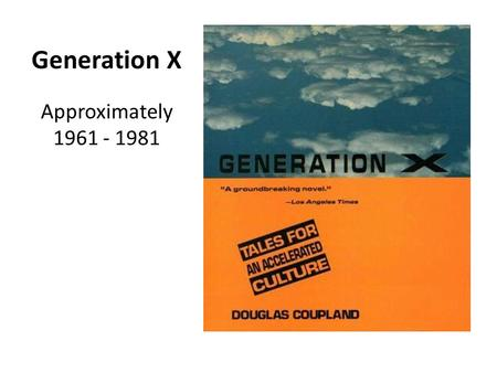 Generation X Approximately 1961 - 1981. Generation X (1961-1981) A.K.A. (also known as…) – GenX – Xers – The 13 th Generation – Slackers – The MTV Generation.
