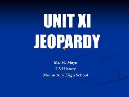 UNIT XI JEOPARDY Mr. H. Mayo US History Mount Airy High School.