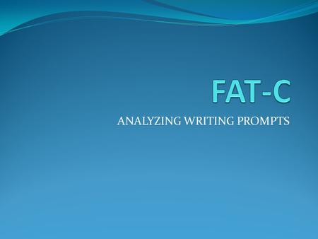 ANALYZING WRITING PROMPTS. F = Format What are you being asked to write? essay letter paragraph.