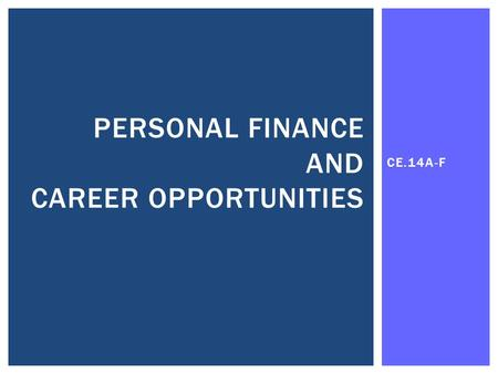CE.14A-F PERSONAL FINANCE AND CAREER OPPORTUNITIES.